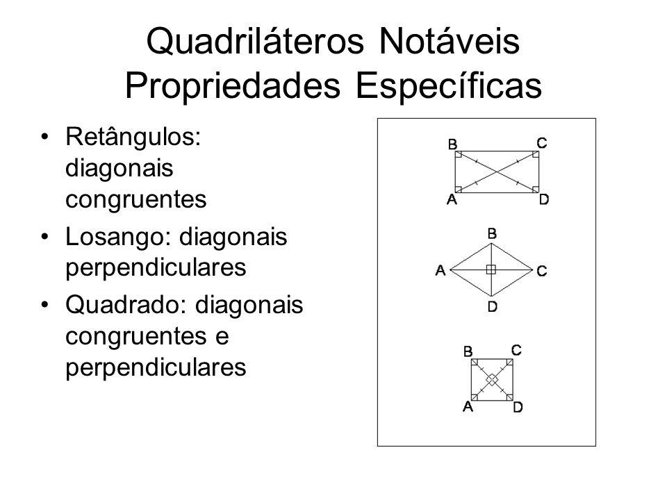 Quadriláteros Notáveis Propriedades Específicas Retângulos: diagonais congruentes Losango: diagonais perpendiculares Quadrado: diagonais congruentes e