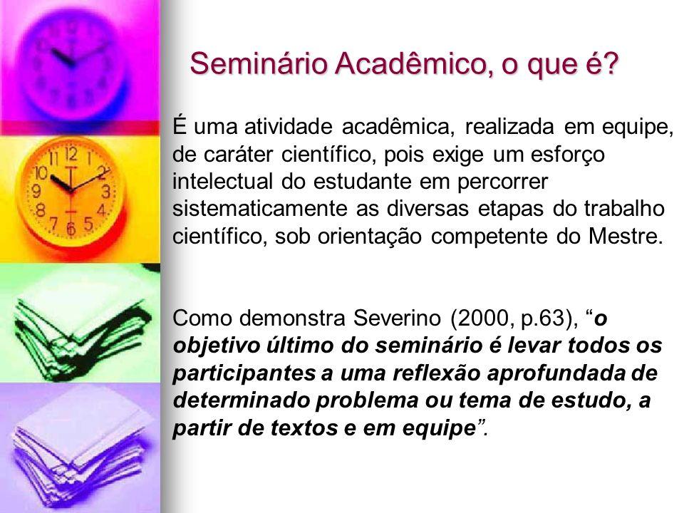 Seminário Acadêmico, o que é? É uma atividade acadêmica, realizada em equipe, de caráter científico, pois exige um esforço intelectual do estudante em