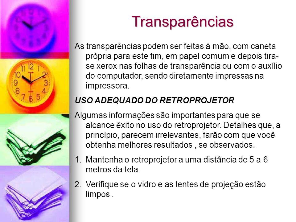 Transparências As transparências podem ser feitas à mão, com caneta própria para este fim, em papel comum e depois tira- se xerox nas folhas de transp