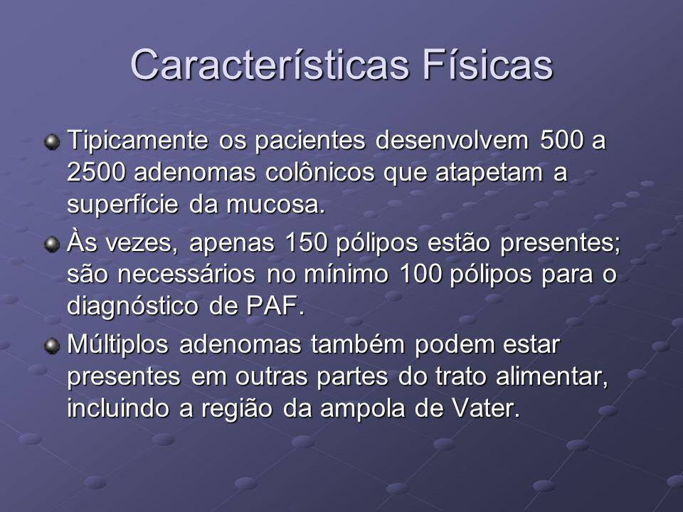 Características Físicas Tipicamente os pacientes desenvolvem 500 a 2500 adenomas colônicos que atapetam a superfície da mucosa. Às vezes, apenas 150 p