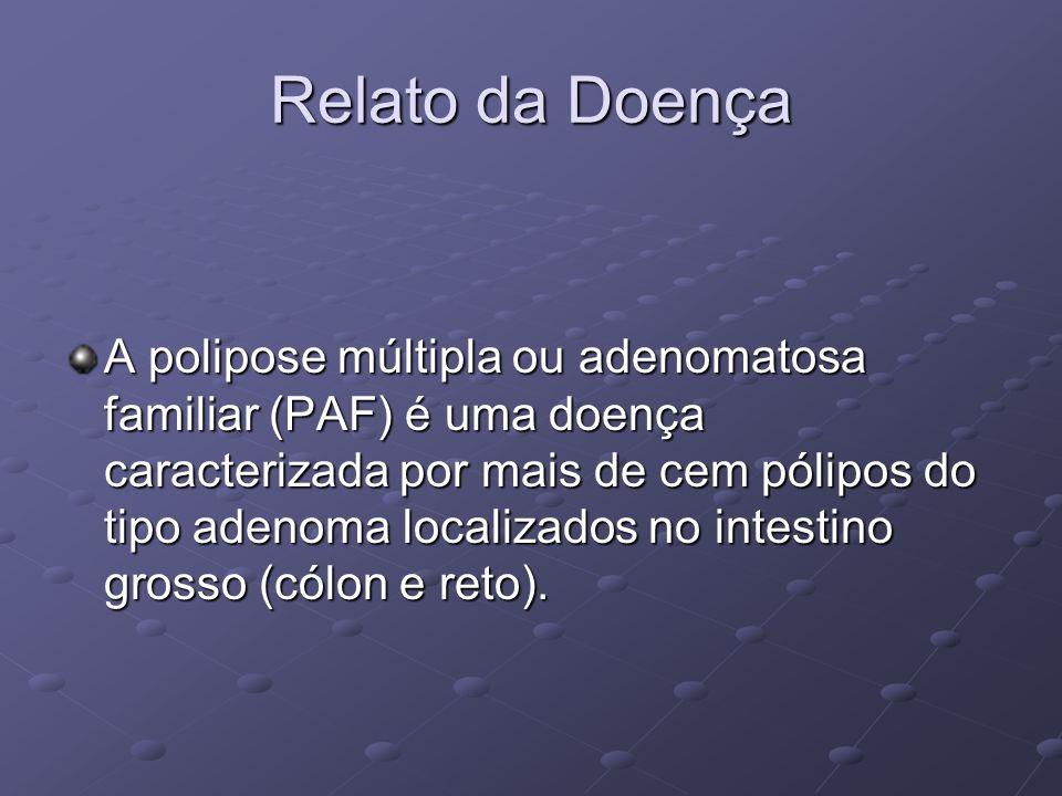 Relato da Doença A polipose múltipla ou adenomatosa familiar (PAF) é uma doença caracterizada por mais de cem pólipos do tipo adenoma localizados no i