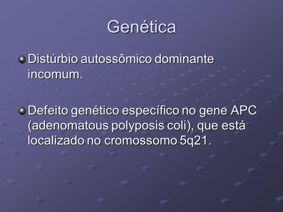 Genética Distúrbio autossômico dominante incomum. Defeito genético específico no gene APC (adenomatous polyposis coli), que está localizado no cromoss