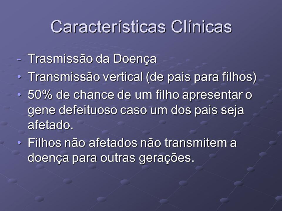 Características Clínicas -Trasmissão da Doença Transmissão vertical (de pais para filhos)Transmissão vertical (de pais para filhos) 50% de chance de u