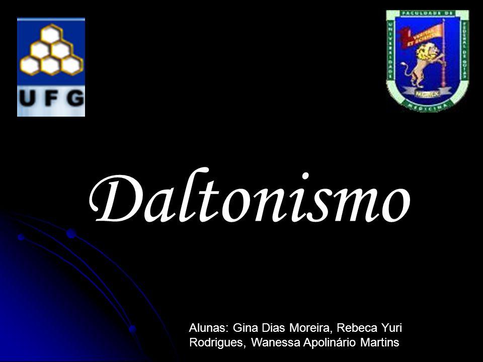 Daltonismo Alunas: Gina Dias Moreira, Rebeca Yuri Rodrigues, Wanessa Apolinário Martins