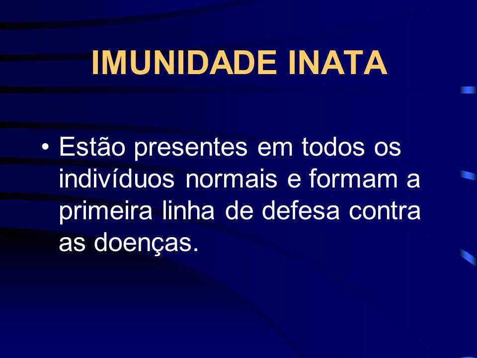 IMUNIDADE INATA Estão presentes em todos os indivíduos normais e formam a primeira linha de defesa contra as doenças.