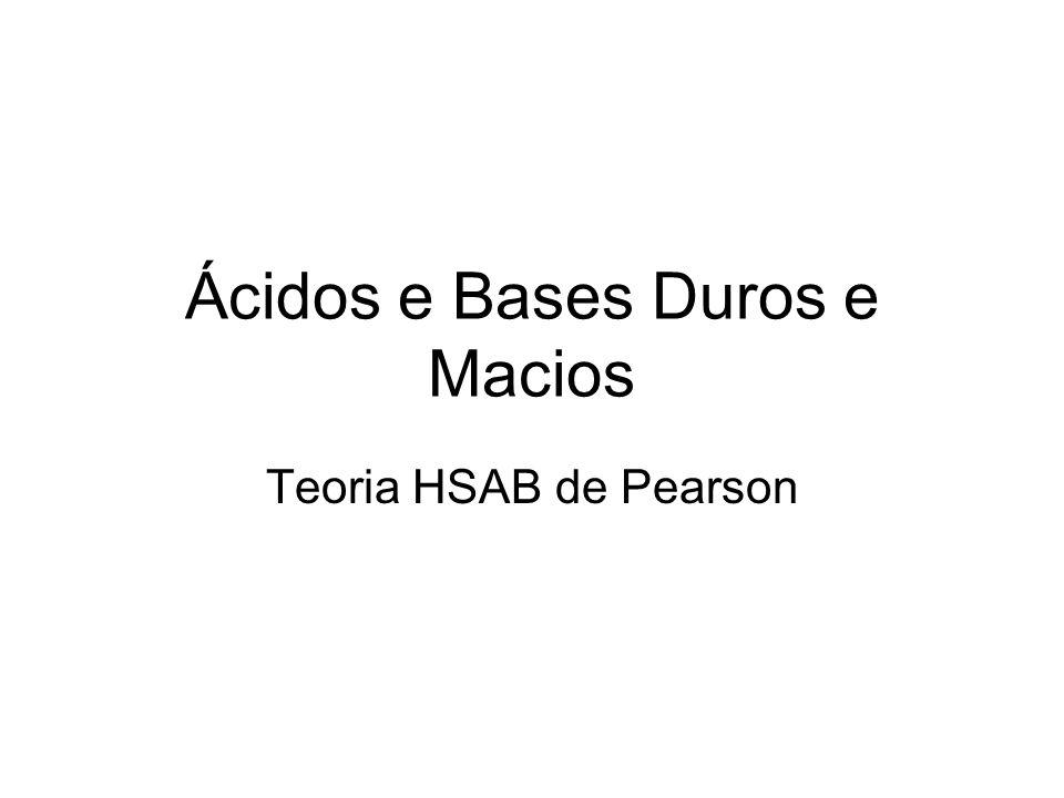 Ácidos e Bases Duros e Macios Teoria HSAB de Pearson