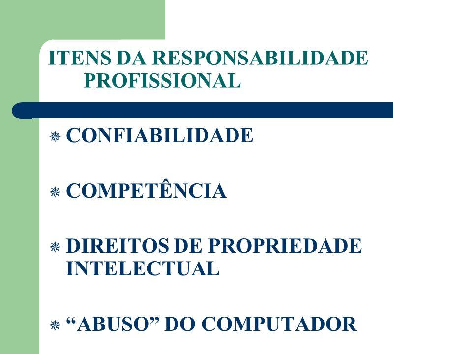 ITENS DA RESPONSABILIDADE PROFISSIONAL CONFIABILIDADE COMPETÊNCIA DIREITOS DE PROPRIEDADE INTELECTUAL ABUSO DO COMPUTADOR