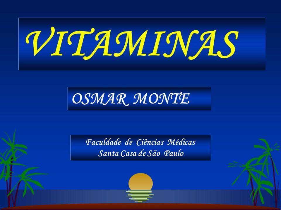 VITAMINAS OSMAR MONTE Faculdade de Ciências Médicas Santa Casa de São Paulo