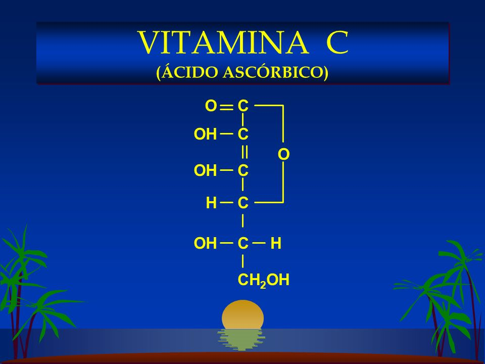 C C C C C CH 2 OH O OH H H O VITAMINA C (ÁCIDO ASCÓRBICO)