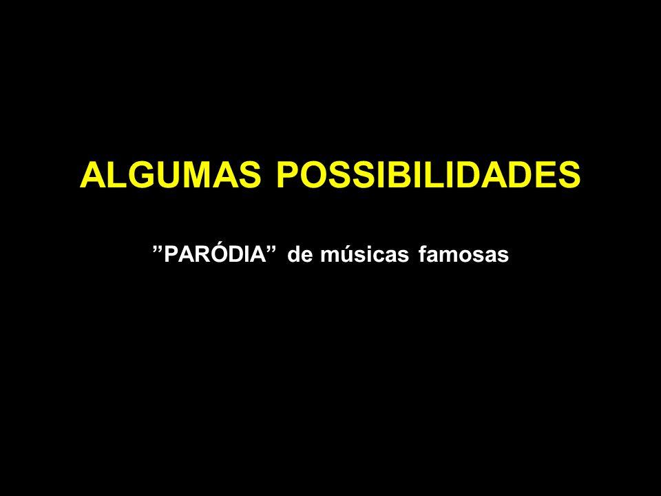 ALGUMAS POSSIBILIDADES PARÓDIA de músicas famosas