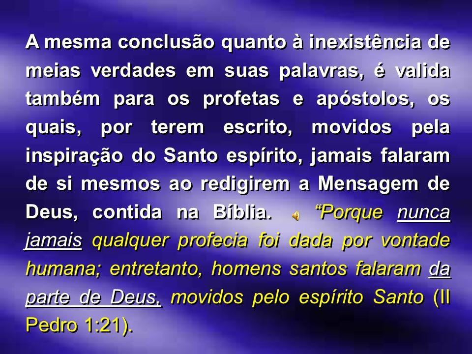 A mesma conclusão quanto à inexistência de meias verdades em suas palavras, é valida também para os profetas e apóstolos, os quais, por terem escrito,
