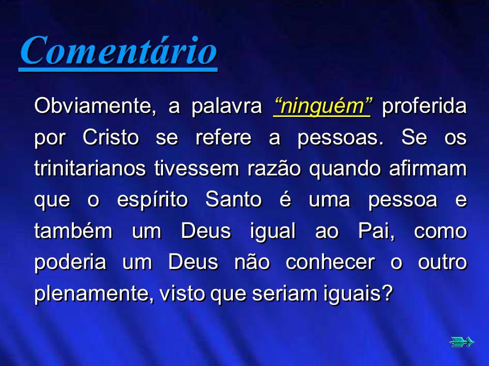 Obviamente, a palavra ninguém proferida por Cristo se refere a pessoas. Se os trinitarianos tivessem razão quando afirmam que o espírito Santo é uma p