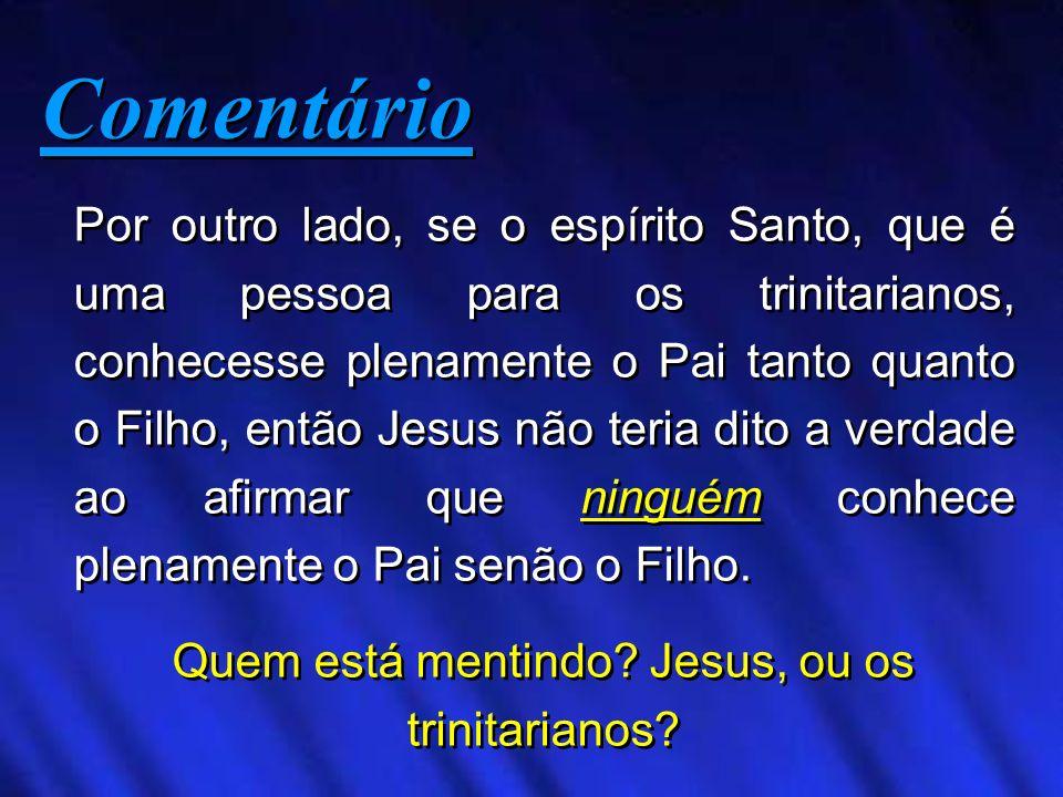 Por outro lado, se o espírito Santo, que é uma pessoa para os trinitarianos, conhecesse plenamente o Pai tanto quanto o Filho, então Jesus não teria d
