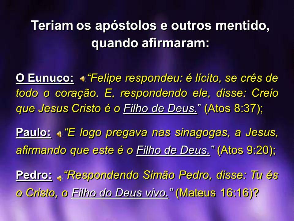 O Eunuco: Felipe respondeu: é lícito, se crês de todo o coração. E, respondendo ele, disse: Creio que Jesus Cristo é o Filho de Deus. (Atos 8:37); Pau