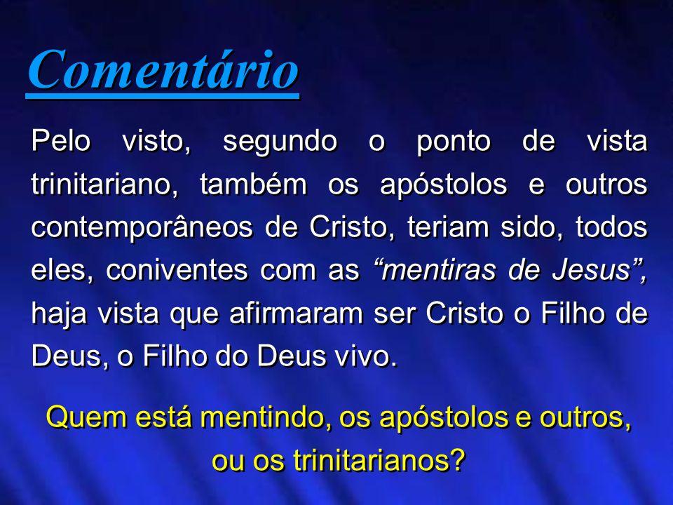 Pelo visto, segundo o ponto de vista trinitariano, também os apóstolos e outros contemporâneos de Cristo, teriam sido, todos eles, coniventes com as m
