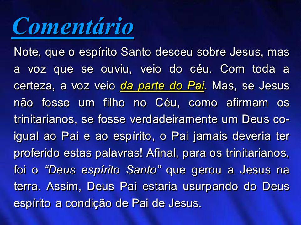 Note, que o espírito Santo desceu sobre Jesus, mas a voz que se ouviu, veio do céu. Com toda a certeza, a voz veio da parte do Pai. Mas, se Jesus não