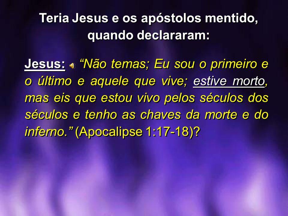 Jesus: Não temas; Eu sou o primeiro e o último e aquele que vive; estive morto, mas eis que estou vivo pelos séculos dos séculos e tenho as chaves da