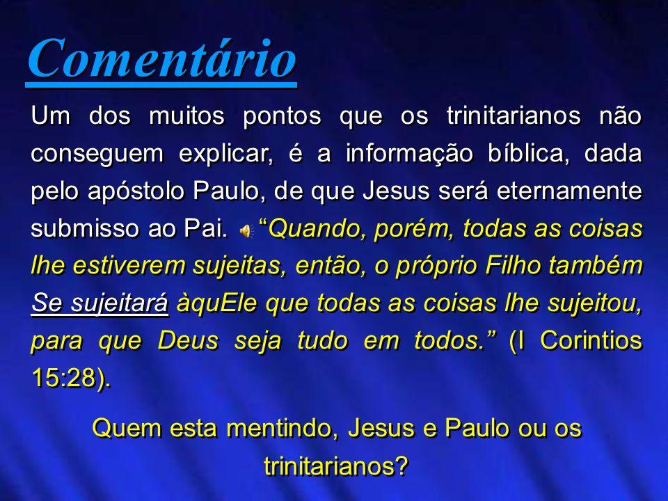 Um dos muitos pontos que os trinitarianos não conseguem explicar, é a informação bíblica, dada pelo apóstolo Paulo, de que Jesus será eternamente subm