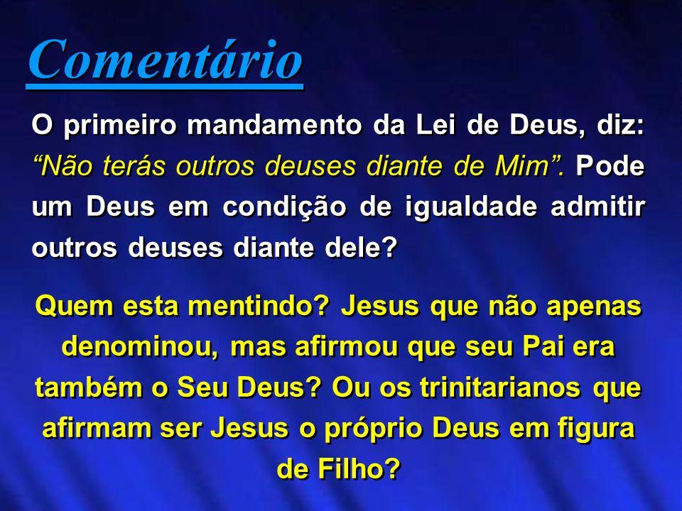 O primeiro mandamento da Lei de Deus, diz: Não terás outros deuses diante de Mim. Pode um Deus em condição de igualdade admitir outros deuses diante d