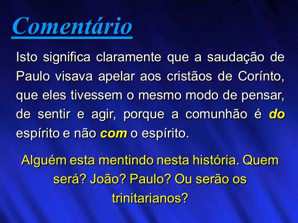 Isto significa claramente que a saudação de Paulo visava apelar aos cristãos de Corínto, que eles tivessem o mesmo modo de pensar, de sentir e agir, p