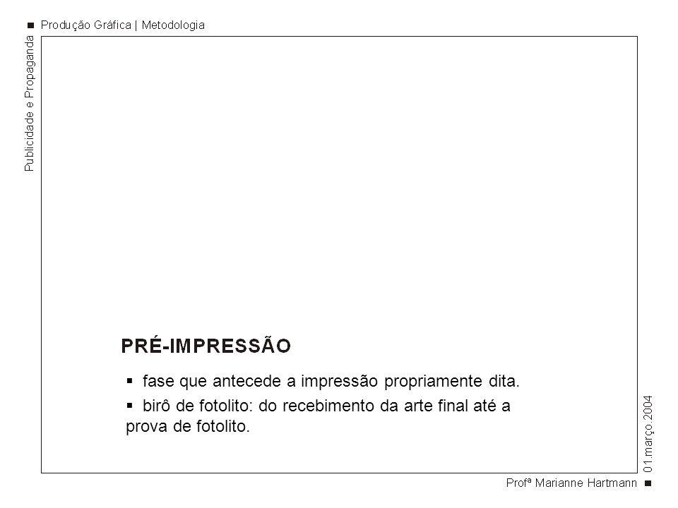 fase que antecede a impressão propriamente dita. birô de fotolito: do recebimento da arte final até a prova de fotolito.