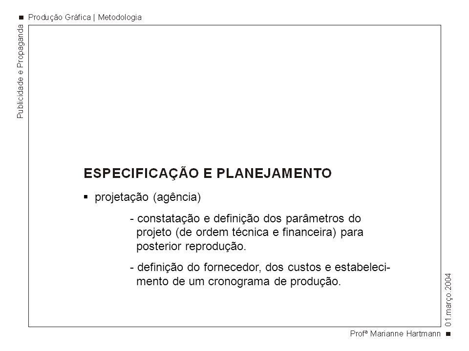 projetação (agência) - constatação e definição dos parâmetros do projeto (de ordem técnica e financeira) para posterior reprodução. - definição do for