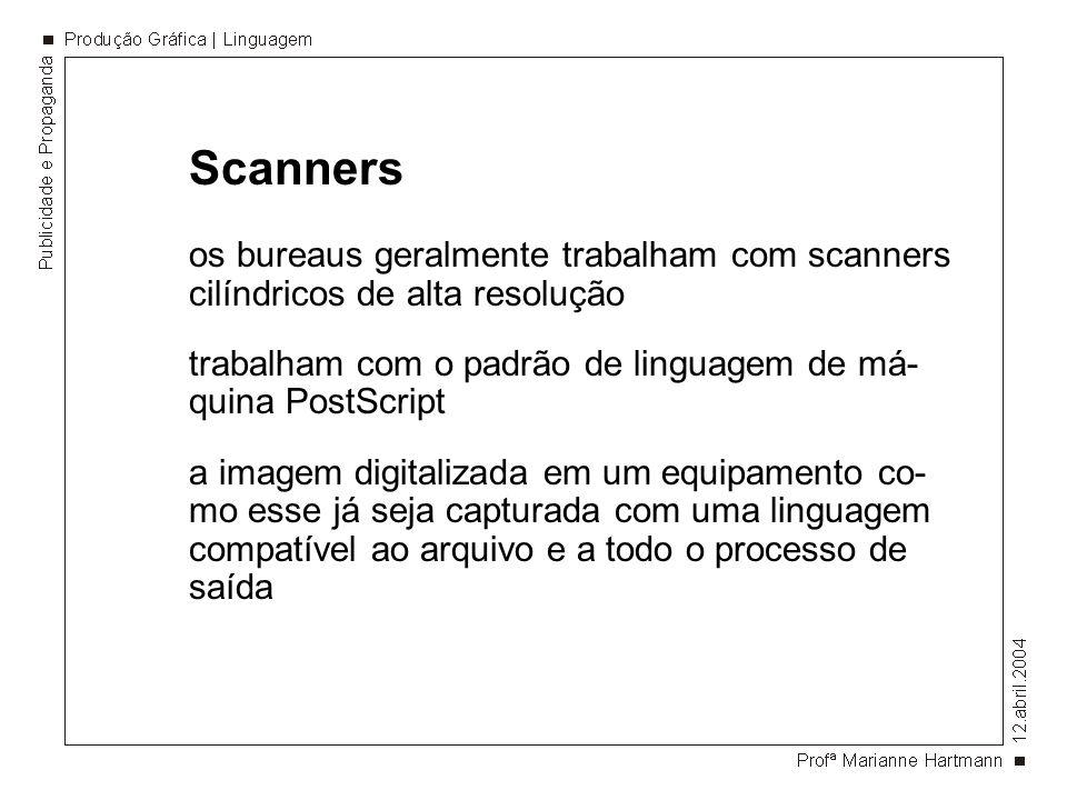 Scanners os bureaus geralmente trabalham com scanners cilíndricos de alta resolução trabalham com o padrão de linguagem de má- quina PostScript a imagem digitalizada em um equipamento co- mo esse já seja capturada com uma linguagem compatível ao arquivo e a todo o processo de saída