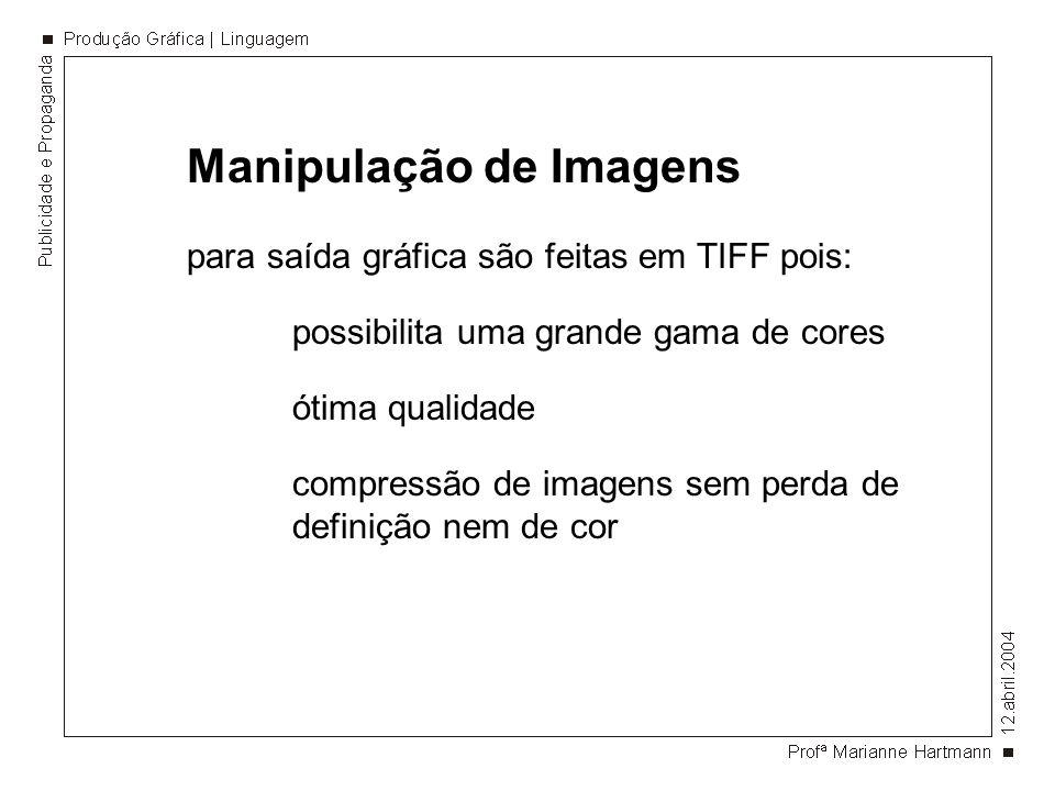 Manipulação de Imagens para saída gráfica são feitas em TIFF pois: possibilita uma grande gama de cores ótima qualidade compressão de imagens sem perda de definição nem de cor