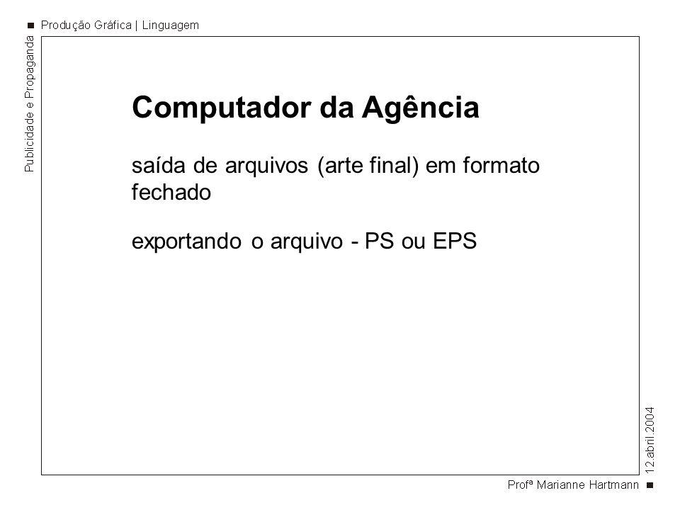 Computador da Agência saída de arquivos (arte final) em formato fechado exportando o arquivo - PS ou EPS