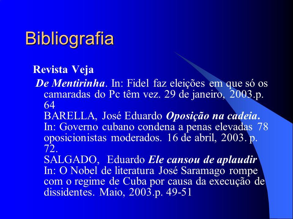 Bibliografia Revista Veja De Mentirinha. In: Fidel faz eleições em que só os camaradas do Pc têm vez. 29 de janeiro, 2003.p. 64 BARELLA, José Eduardo