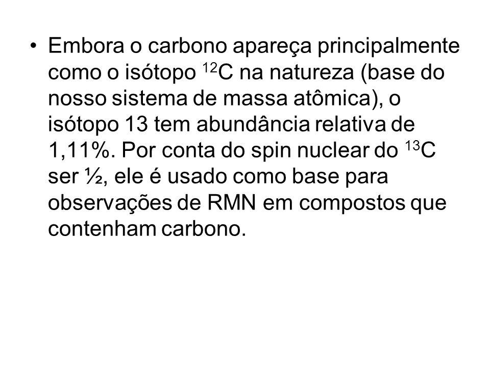 Embora o carbono apareça principalmente como o isótopo 12 C na natureza (base do nosso sistema de massa atômica), o isótopo 13 tem abundância relativa