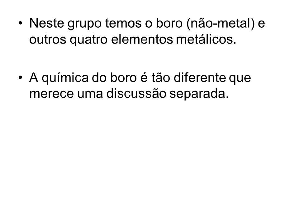 Neste grupo temos o boro (não-metal) e outros quatro elementos metálicos. A química do boro é tão diferente que merece uma discussão separada.