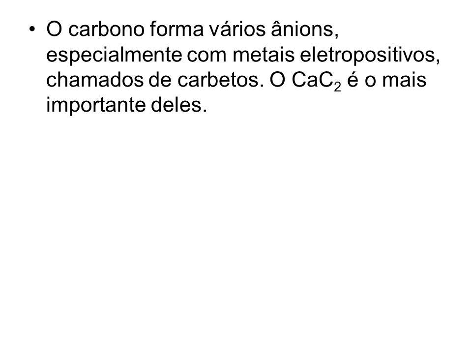 O carbono forma vários ânions, especialmente com metais eletropositivos, chamados de carbetos. O CaC 2 é o mais importante deles.