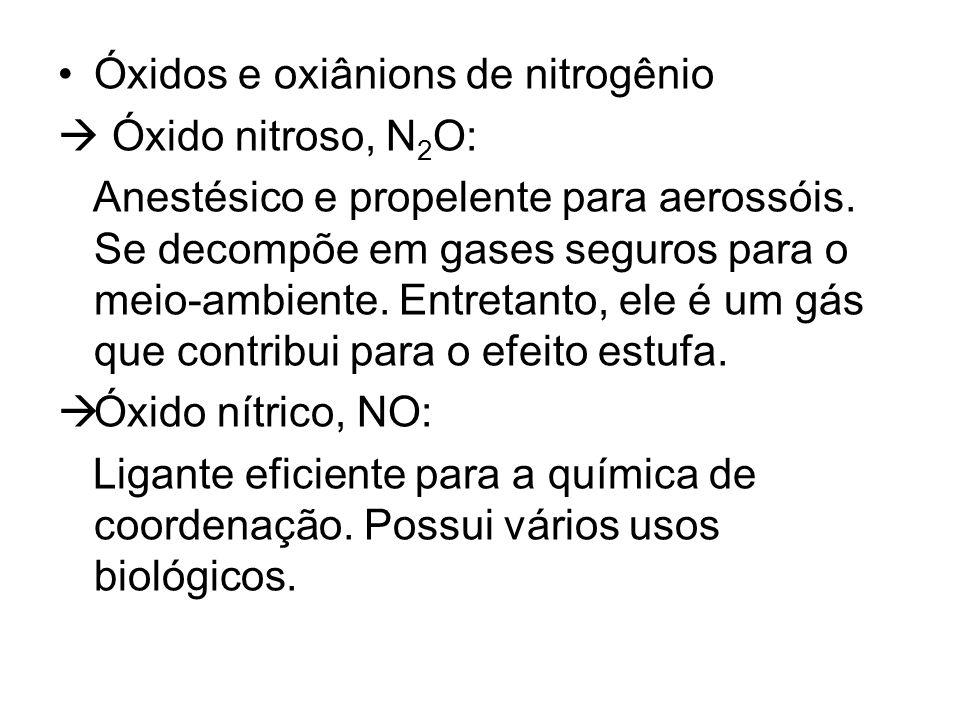 Óxidos e oxiânions de nitrogênio Óxido nitroso, N 2 O: Anestésico e propelente para aerossóis. Se decompõe em gases seguros para o meio-ambiente. Entr