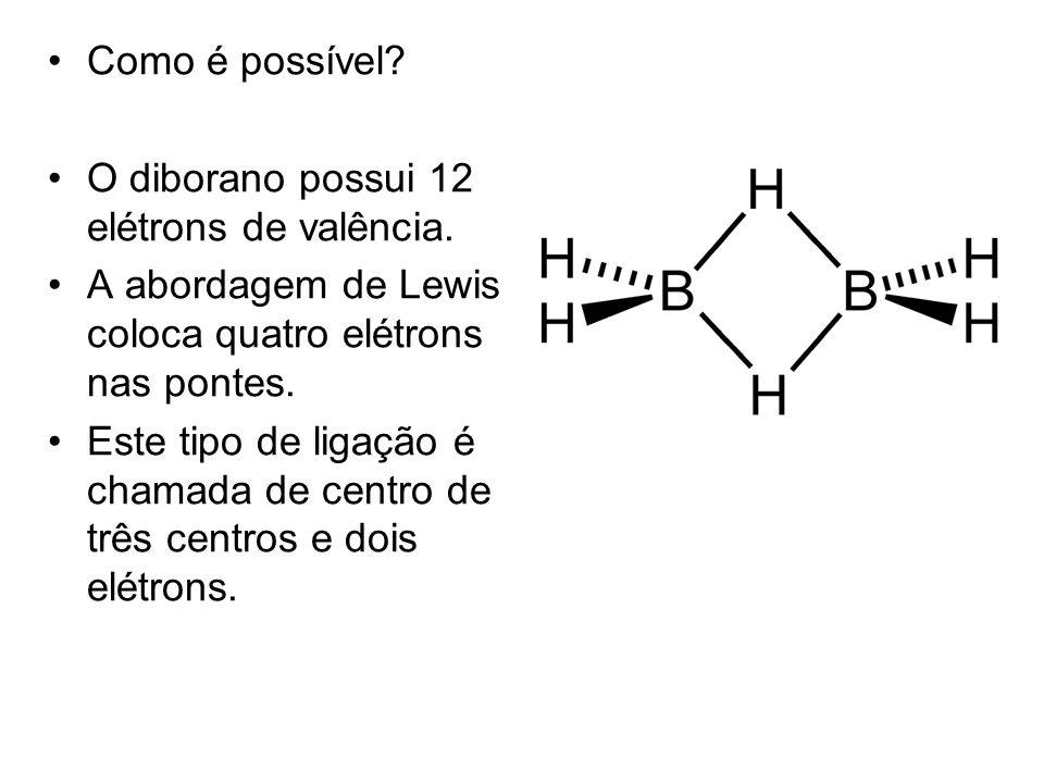 Como é possível? O diborano possui 12 elétrons de valência. A abordagem de Lewis coloca quatro elétrons nas pontes. Este tipo de ligação é chamada de