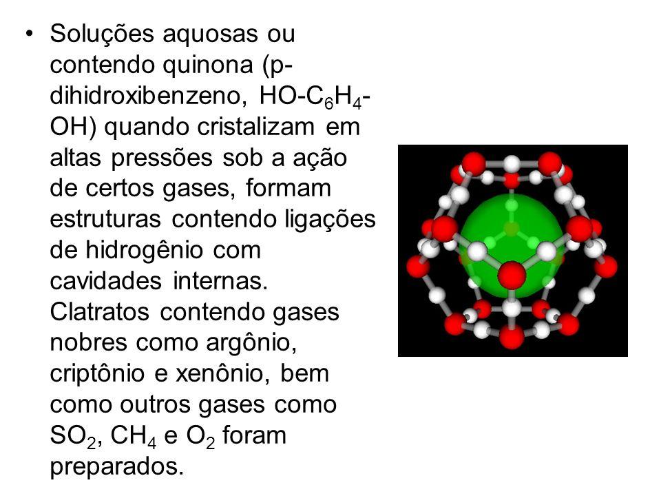 Soluções aquosas ou contendo quinona (p- dihidroxibenzeno, HO-C 6 H 4 - OH) quando cristalizam em altas pressões sob a ação de certos gases, formam es