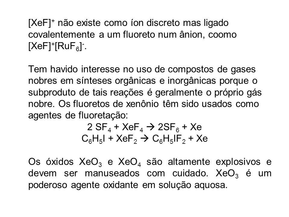 [XeF] + não existe como íon discreto mas ligado covalentemente a um fluoreto num ânion, coomo [XeF] + [RuF 6 ] -. Tem havido interesse no uso de compo