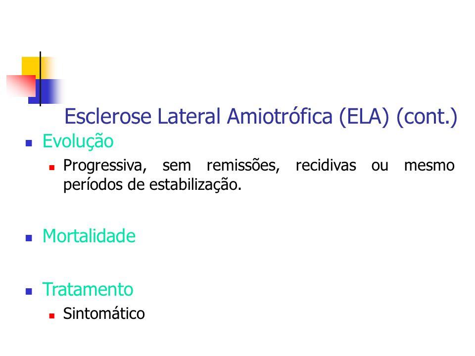 Esclerose Lateral Amiotrófica (ELA) (cont.) Evolução Progressiva, sem remissões, recidivas ou mesmo períodos de estabilização. Mortalidade Tratamento