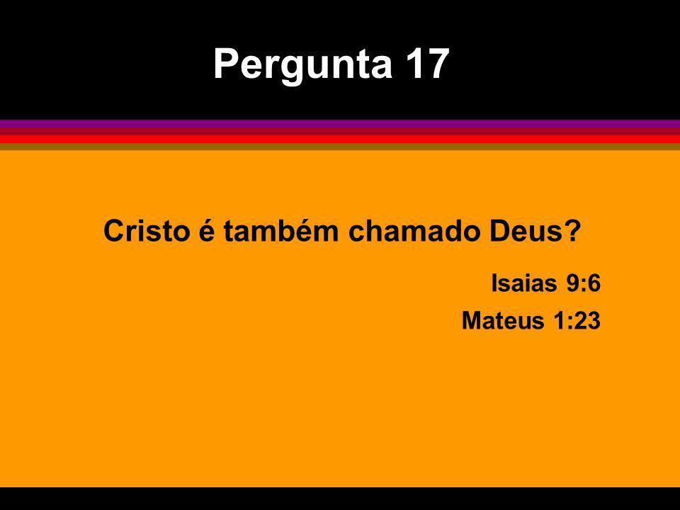Cristo é também chamado Deus? Isaias 9:6 Mateus 1:23 Pergunta 17