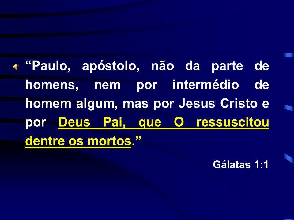 Paulo, apóstolo, não da parte de homens, nem por intermédio de homem algum, mas por Jesus Cristo e por Deus Pai, que O ressuscitou dentre os mortos. G