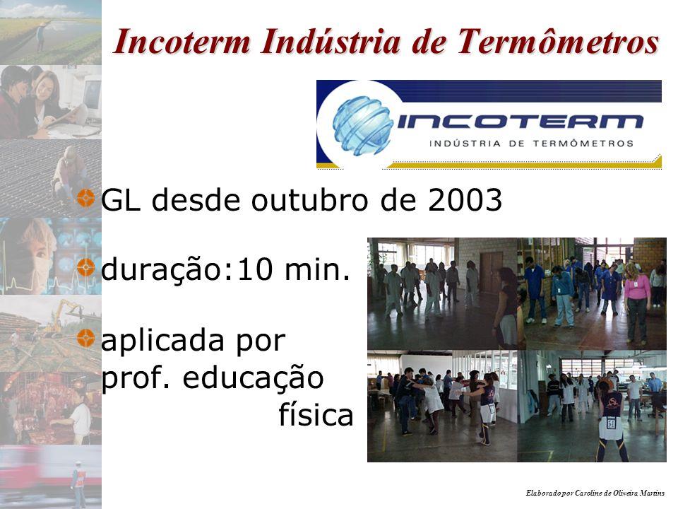 Elaborado por Caroline de Oliveira Martins Incoterm Indústria de Termômetros GL desde outubro de 2003 duração:10 min. aplicada por prof. educação físi
