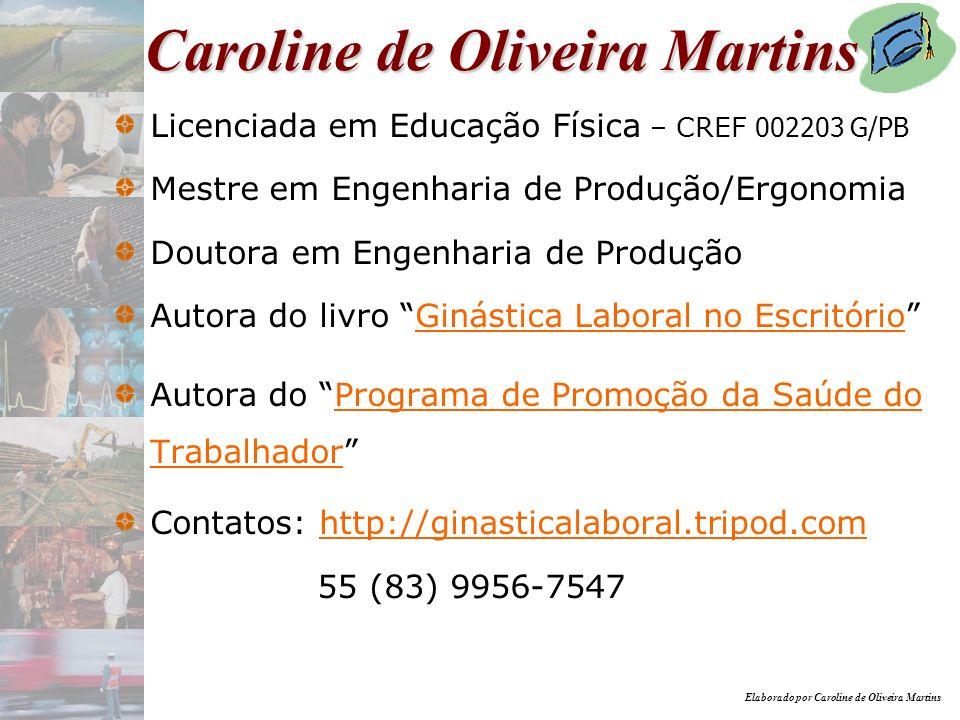 Elaborado por Caroline de Oliveira Martins Caroline de Oliveira Martins Licenciada em Educação Física – CREF 002203 G/PB Mestre em Engenharia de Produ
