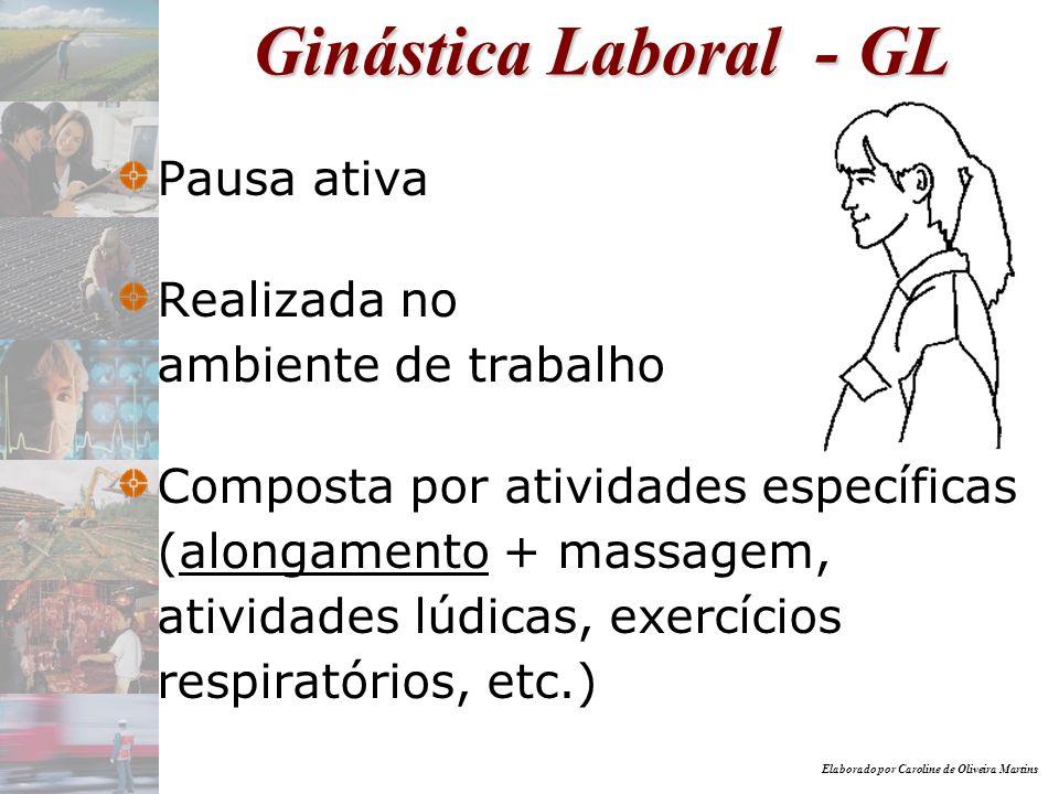 Elaborado por Caroline de Oliveira Martins Ginástica Laboral - GL Pausa ativa Realizada no ambiente de trabalho Composta por atividades específicas (a