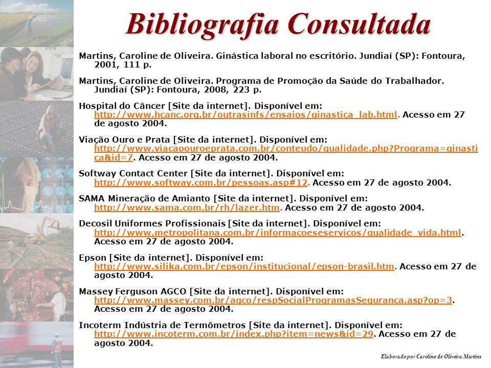 Elaborado por Caroline de Oliveira Martins Bibliografia Consultada Martins, Caroline de Oliveira. Ginástica laboral no escritório. Jundiaí (SP): Fonto