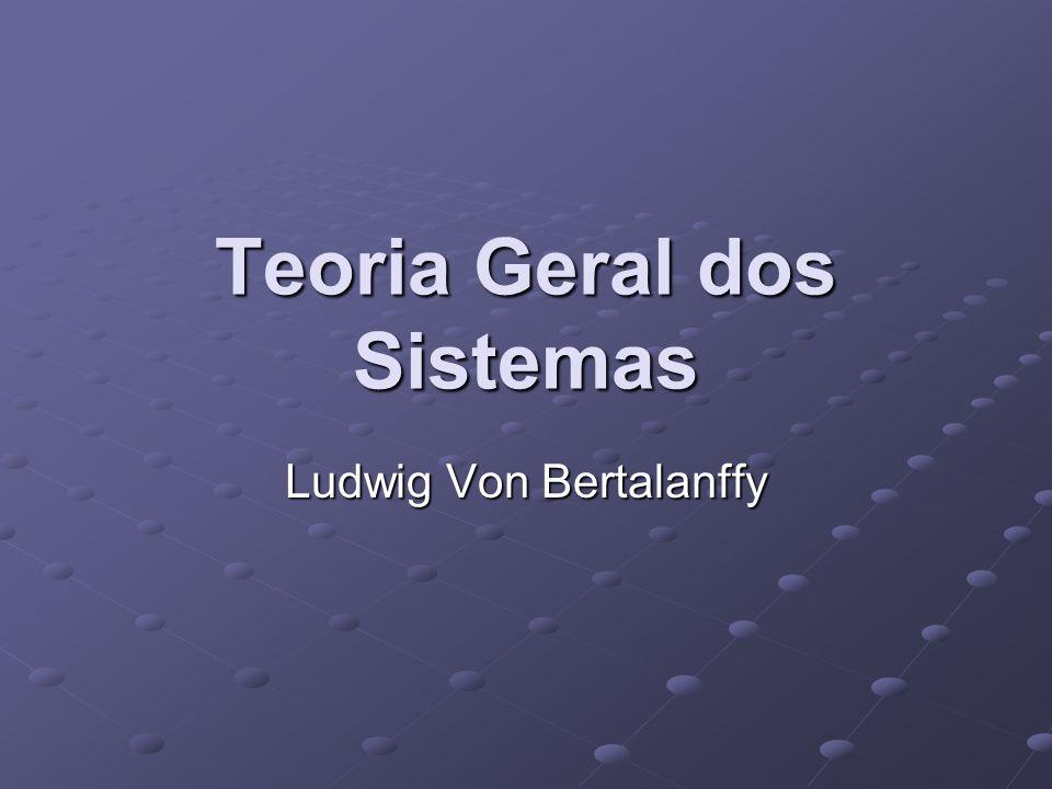Teoria Geral dos Sistemas Ludwig Von Bertalanffy