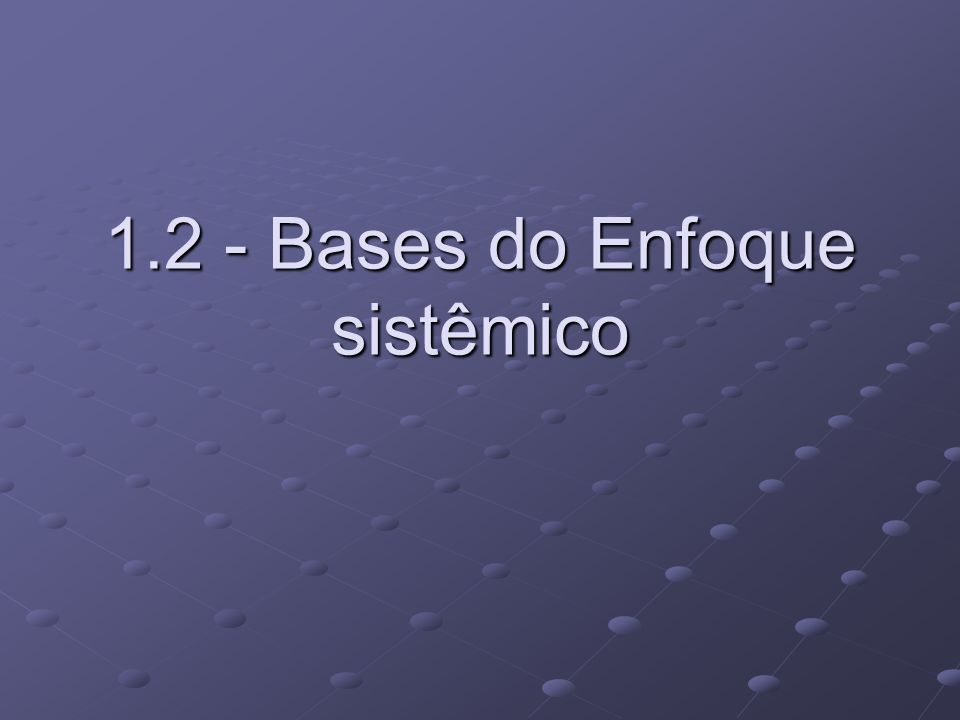 1.2 - Bases do Enfoque sistêmico