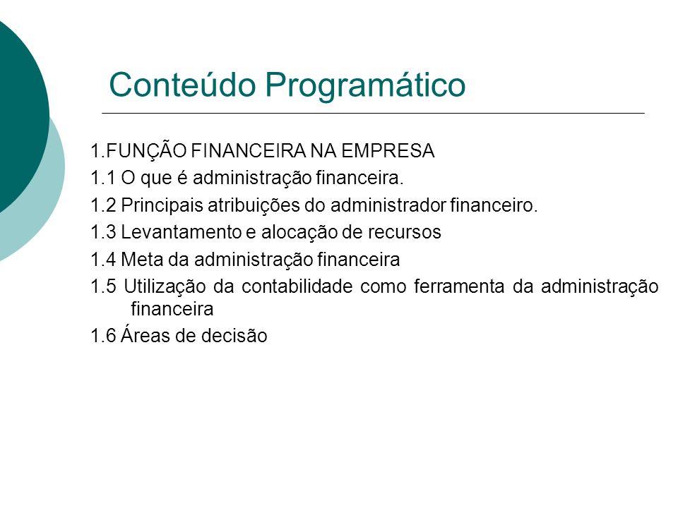 1.FUNÇÃO FINANCEIRA NA EMPRESA 1.1 O que é administração financeira. 1.2 Principais atribuições do administrador financeiro. 1.3 Levantamento e alocaç