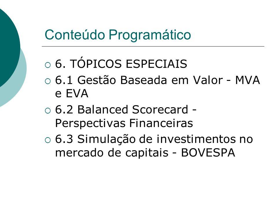 6. TÓPICOS ESPECIAIS 6.1 Gestão Baseada em Valor - MVA e EVA 6.2 Balanced Scorecard - Perspectivas Financeiras 6.3 Simulação de investimentos no merca