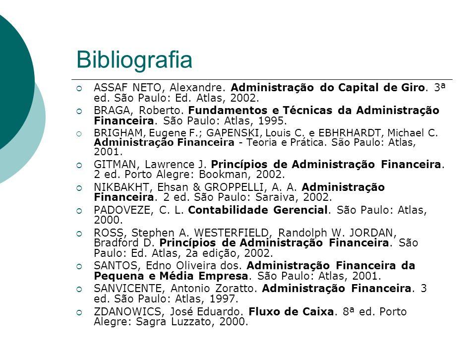 Bibliografia ASSAF NETO, Alexandre. Administração do Capital de Giro. 3ª ed. São Paulo: Ed. Atlas, 2002. BRAGA, Roberto. Fundamentos e Técnicas da Adm