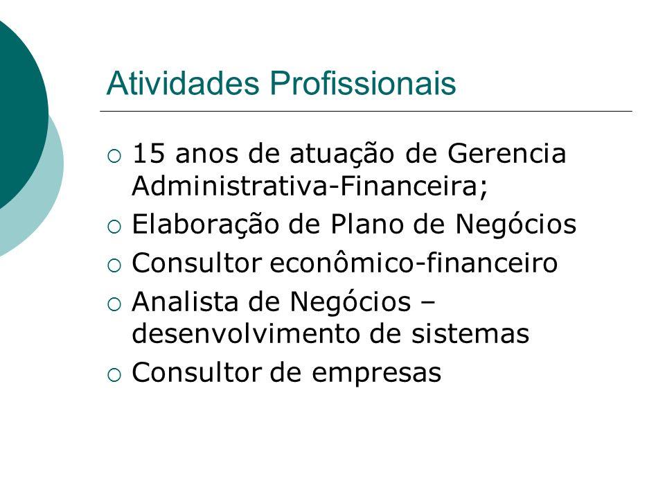 Atividades Profissionais 15 anos de atuação de Gerencia Administrativa-Financeira; Elaboração de Plano de Negócios Consultor econômico-financeiro Anal
